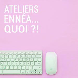 Ateliers Ennéa... Quoi ?!
